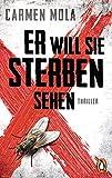 Er will sie sterben sehen: Thriller - Carmen Mola