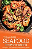 The Complete Seafood Recipe Cookbook: Enjoy the Best of Homemade Seafood Dishes (English Edition)