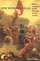 New Worlds for All: Indians, Europeans, and the Remaking of Early America (The American Moment)