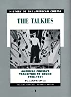 The Talkies: American Cinema's Transition to Sound, 1926-1931 (History of the American Cinema)