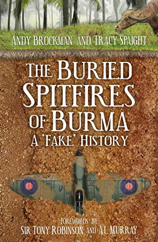 The Buried Spitfires of Burma: A 'Fake' History (English Edition)