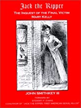 Jack the Ripper: The Inquest of the Final Victim Mary Kelly