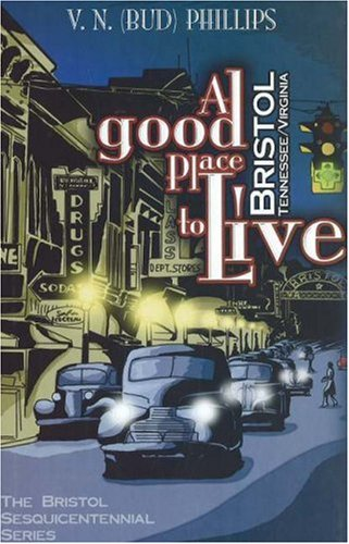 A Good Place to Live: Bristol, Tennessee/Virginia (The Bristol Sesquicentennial Series)