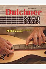 Dulcimer Songbook: 70 popular songs for dulcimer in D-A-D tuning Paperback