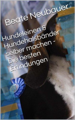Hundeleinen & Hundehalsbänder selber machen - Die besten Erfindungen