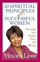 10 Spiritual Principles of Successful Women: Discovering Your Purpose, Vision, and Blessing