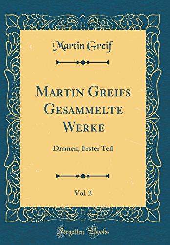 Martin Greifs Gesammelte Werke, Vol. 2: Dramen, Erster Teil (Classic Reprint)