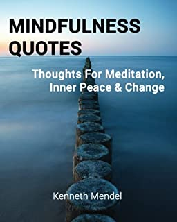 Mindfulness Quotes: Thoughts For Meditation, Inner Peace and Change