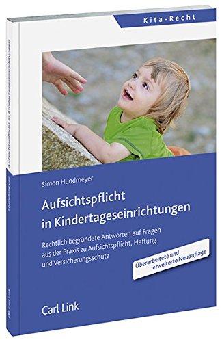 Aufsichtspflicht in Kindertageseinrichtungen: Rechtlich begründete Antworten auf Fragen der Praxis der Aufsichtspflicht, Haftung und zum Versicherungsschutz