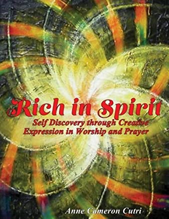 Rich in Spirit: Self Discovery through Creative Expression in Prayer and Worship by Anne Cameron Cutri (2014-12-17)