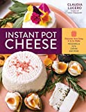 Instant Pot Cheese: Discover How Easy It Is to Make Mozzarella, Feta, Chevre, and More