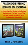 AMAZON KINDLE FIRE HD 10 USER GUIDE (9TH GENERATION): Comprehensive Manual to Understand the Functions, Tips, and Tricks of the All-New Amazon Kindle Fire HD 10 for Beginners and Experts
