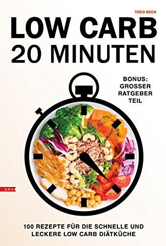Low Carb 20 Minuten Rezepte  für Berufstätige 100 Rezepte für die schnelle und leckere Low Carb Diät Küche  Bonus: mit großem Ratgeber Teil: (Low Carb, Keto, Smoothies, kein hclf)