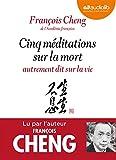 Cinq méditations sur la mort autrement dit sur la vie - Livre audio 1 CD MP3 - Préambule écrit et lu par Jean Mouttapa, éditeur de François Cheng - Audiolib - 19/03/2014