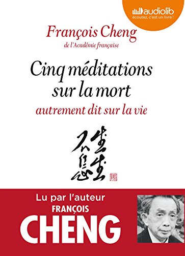 Cinq méditations sur la mort autrement dit sur la vie: Livre audio 1 CD MP3 - Préambule écrit et lu par Jean Mouttapa, éditeur de François Cheng