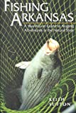 Fishing Arkansas: A Year-Round Guide to Angling Adventures in the Natural State