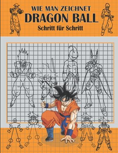 Wie Man Zeichnet Dragon Ball Schritt Für Schritt: Zeichnen Lernen DragonBall Z Schritt Für Schritt , Mehr als 34 deiner Lieblingscharaktere