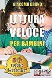 Lettura Veloce Per Bambini: Tecniche di Lettura e Apprendimento Rapido per Bambini da 0 a 12 Anni