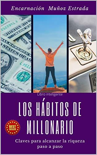 Los hábitos de millonario: Claves para alcanzar la riqueza paso a paso (Spanish Edition)