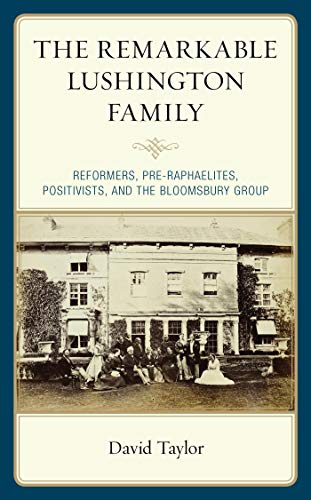 The Remarkable Lushington Family: Reformers, Pre-Raphaelites, Positivists, and the Bloomsbury Group