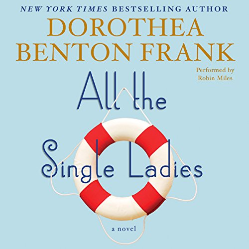 All the Single Ladies     A Novel              By:                                                                                                                                 Dorothea Benton Frank                               Narrated by:                                                                                                                                 Robin Miles                      Length: 10 hrs and 54 mins     607 ratings     Overall 4.1