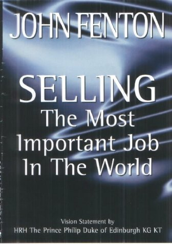 Selling: The Most Important Job in the World (The profession of selling)