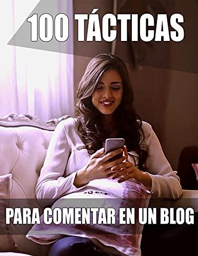 100 Tácticas para comentar en un blog y generar ingresos: 100 Tácticas para comentar en un blog