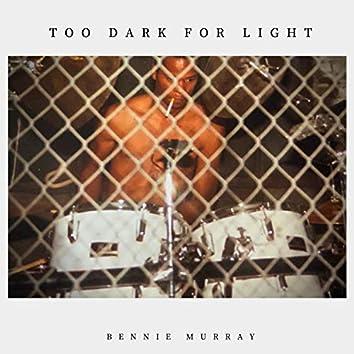 Too Dark for Light
