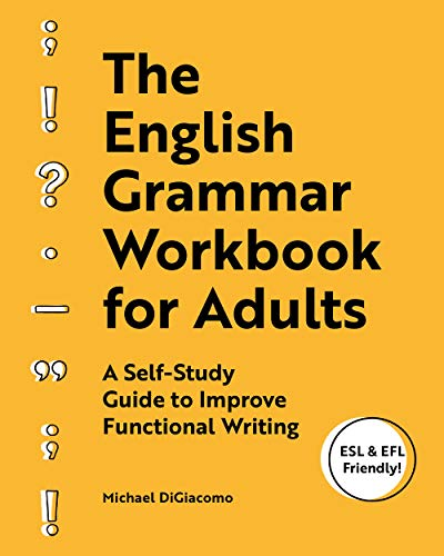 The English Grammar Workbook for Adults: A Self-Study Guide to Improve Functional Writing