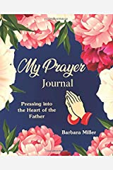 My Prayer Journal: Pressing into the Heart of the Father (Christian workbook and notebook) (Father's Heart Series) Paperback
