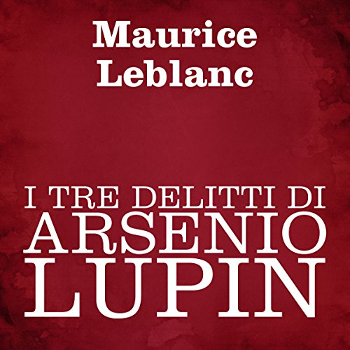 I tre delitti di Arsenio Lupin audiobook cover art
