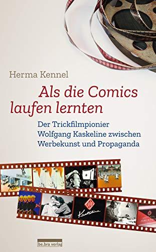 Als die Comics laufen lernten: Der Trickfilmpionier Wolfgang Kaskeline zwischen Werbekunst und Propaganda