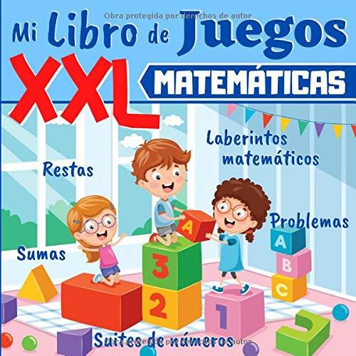 Mi Libro de Juegos XXL - MATEMÁTICAS: A partir de 5 años: libro de ejercicios de matemáticas para niños - educacion infantil, educacion primaria - ... y problemas con ilustraciones + SOLUCIONES