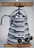 Espressokocher mit Geschichte: Kaffee ist fertig (Wandkalender 2020 DIN A3 hoch): Historische...