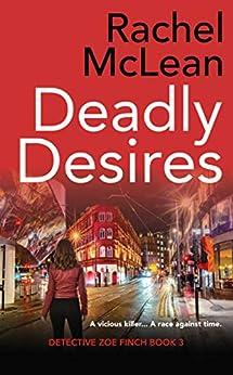 Deadly Desires (Detective Zoe Finch Book 3) by [Rachel McLean]