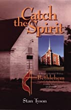 Catch the Spirit: A sesquicentennial history, Bethlehem United Methodist Church, Franklin, Tennessee, 1848-1998