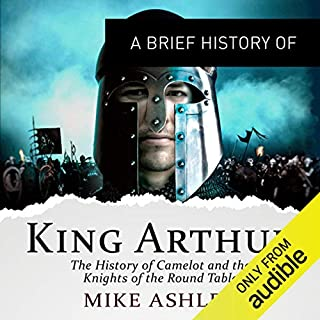 A Brief History of King Arthur      Brief Histories              By:                                                                                                                                 Mike Ashley                               Narrated by:                                                                                                                                 Mark Meadows                      Length: 13 hrs and 13 mins     22 ratings     Overall 3.9
