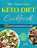 The Super Easy Keto Diet Cookbook: 575 Best Keto Diet Recipes of All