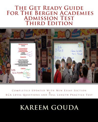 The Get Ready Guide For The Bergen Academies Admission Test THIRD EDITION: Completely Updated With New Essay Section And BCA Level Questions And Full Length Practice Test by Gouda Kareem (2013-06-27) Paperback