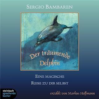 Der träumende Delphin                   Autor:                                                                                                                                 Sergio Bambaren                               Sprecher:                                                                                                                                 Markus Hoffmann                      Spieldauer: 1 Std. und 19 Min.     17 Bewertungen     Gesamt 3,9