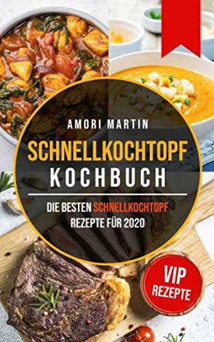 Schnellkochtopf Kochbuch: Die besten Schnellkochtopf Rezepte für 2020