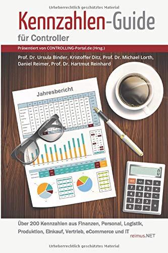 Kennzahlen-Guide für Controller: Über 200 Kennzahlen aus Finanzen, Personal, Logistik, Produktion, Einkauf, Vertrieb, eCommerce und IT