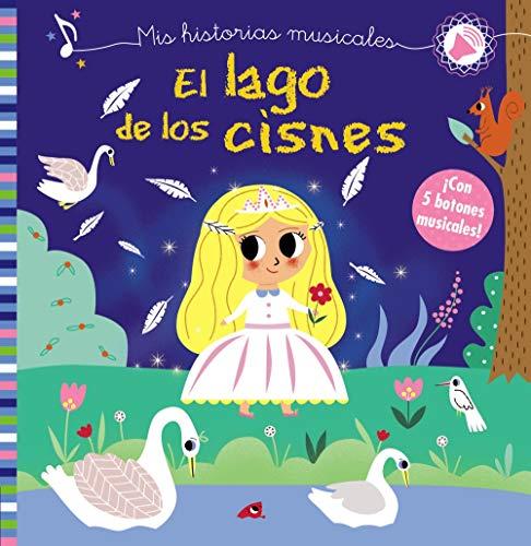 Mis historias musicales. El lago de los cisnes (Castellano - A Partir De 0 Años - Libros Con Sonidos - Otros Libros Con Sonido)