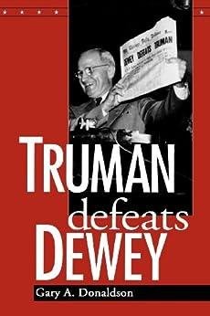 Truman Defeats Dewey by [Gary A. Donaldson]