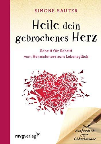 Heile dein gebrochenes Herz: Schritt für Schritt vom Herzschmerz zum Lebensglück. Ein Ausfüllbuch gegen Liebeskummer