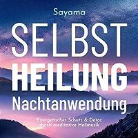 Selbstheilung Nachtanwendung: Energetischer Schutz & Detox durch meditative Heilmusik