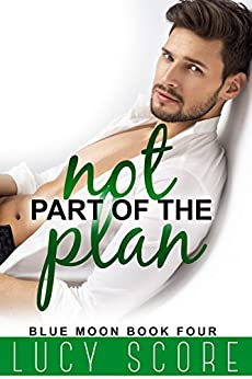 Not Part of the Plan: A Small Town Love Story (Blue Moon Book 4) by [Lucy Score]