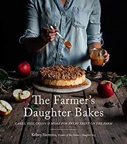 The Farmer's Daughter Bakes: Cakes, Pies, Crisps and More for Every Fruit on the Farm by [Kelsey Siemens]