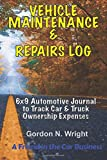 VEHICLE MAINTENANCE & REPAIRS LOG: 6x9 Automotive Journal to Track Car & Truck Ownership Expenses (Vehicle Ownership)