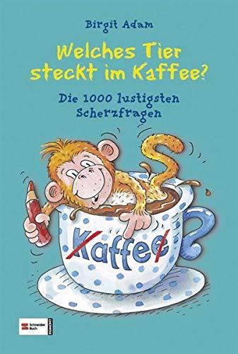 Welches Tier steckt im Kaffee?: Die 1000 lustigsten Scherzfragen